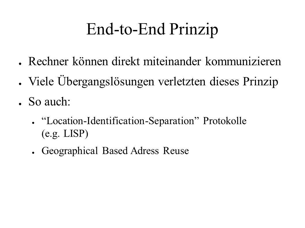 End-to-End Prinzip ● Rechner können direkt miteinander kommunizieren ● Viele Übergangslösungen verletzten dieses Prinzip ● So auch: ● Location-Identification-Separation Protokolle (e.g.