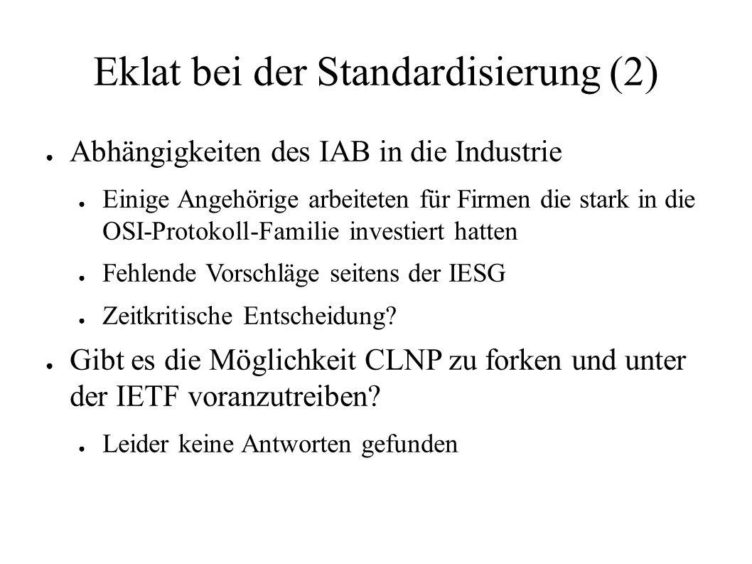 Eklat bei der Standardisierung (2) ● Abhängigkeiten des IAB in die Industrie ● Einige Angehörige arbeiteten für Firmen die stark in die OSI-Protokoll-
