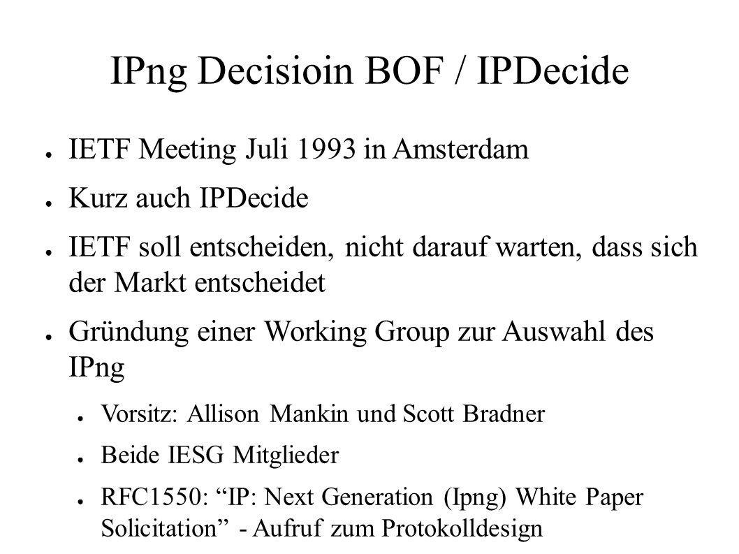 IPng Decisioin BOF / IPDecide ● IETF Meeting Juli 1993 in Amsterdam ● Kurz auch IPDecide ● IETF soll entscheiden, nicht darauf warten, dass sich der M