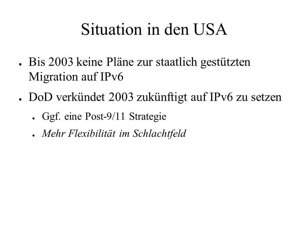 Situation in den USA ● Bis 2003 keine Pläne zur staatlich gestützten Migration auf IPv6 ● DoD verkündet 2003 zukünftigt auf IPv6 zu setzen ● Ggf. eine