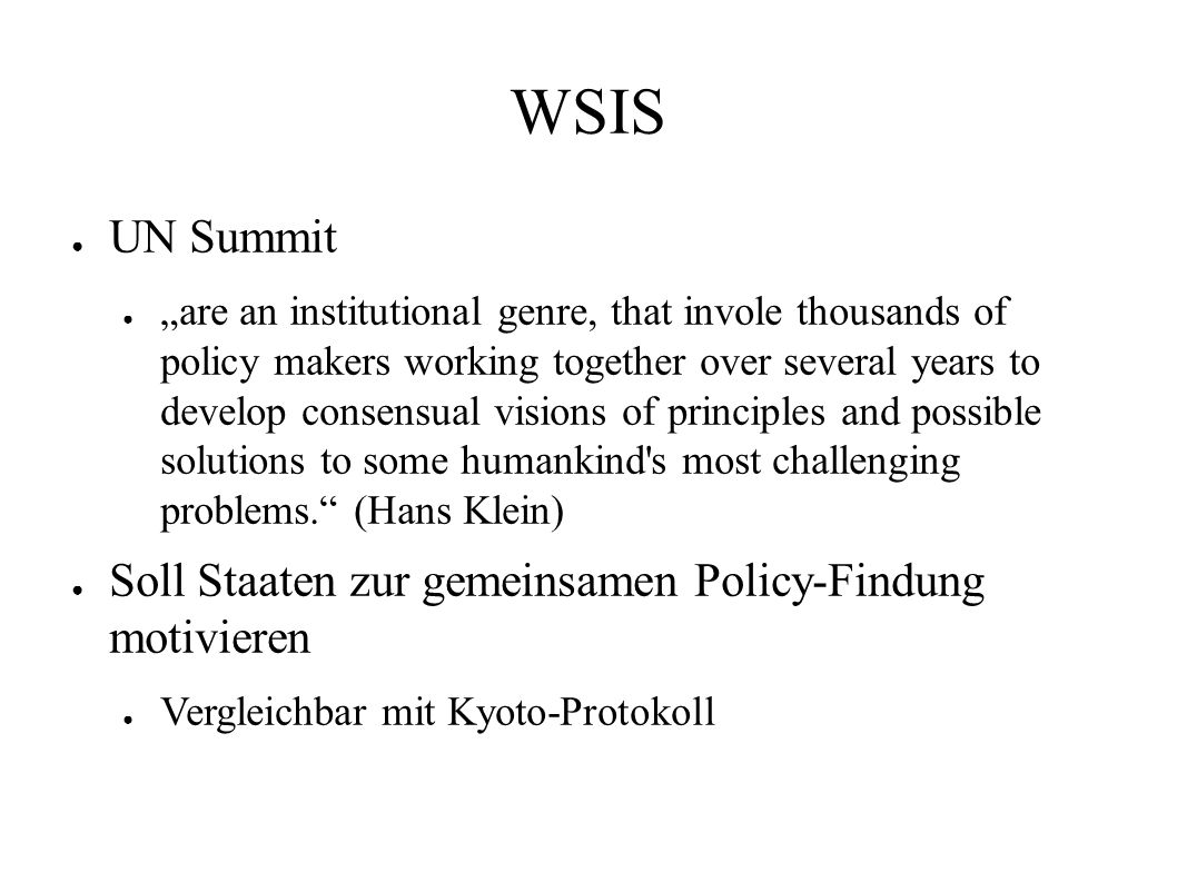 "Geschichte der WSIS ● 1998 am letzten Tag der International Telecommunication Union (ITU) Plenipotentiary Conference in Minneapolis ● Beschluss: ""World Summit On The Information Society ohne klare Vorstellungen ● UN Agenturen insb."