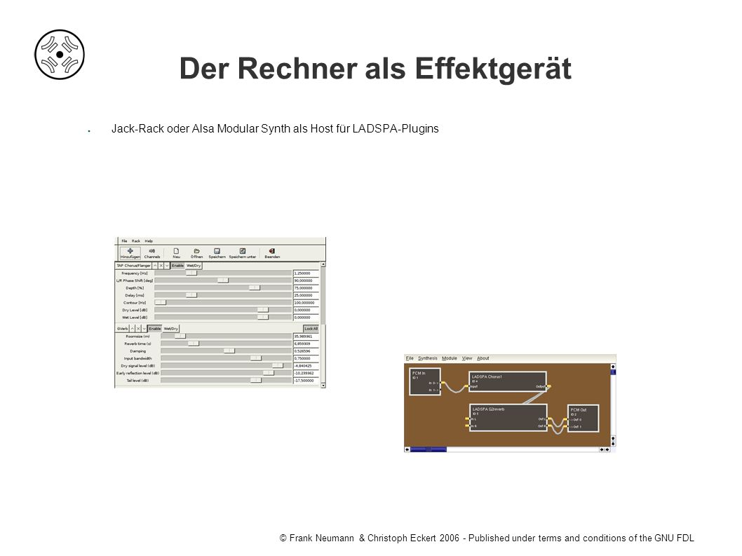 © Frank Neumann & Christoph Eckert 2006 - Published under terms and conditions of the GNU FDL Der Rechner als Effektgerät ● Jack-Rack oder Alsa Modular Synth als Host für LADSPA-Plugins