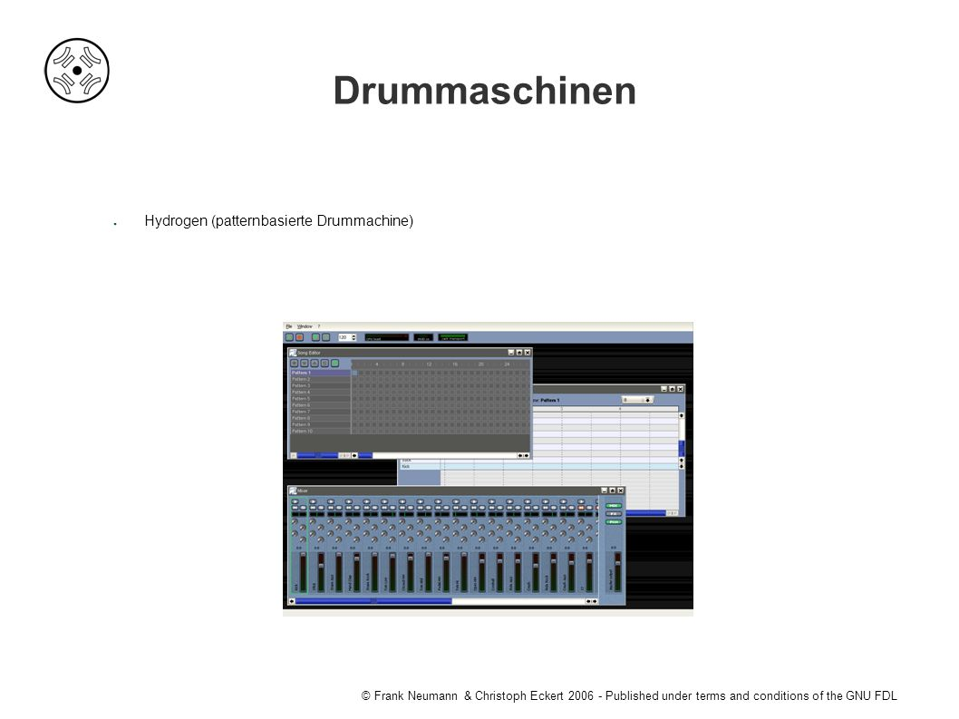 © Frank Neumann & Christoph Eckert Published under terms and conditions of the GNU FDL Drummaschinen ● Hydrogen (patternbasierte Drummachine)