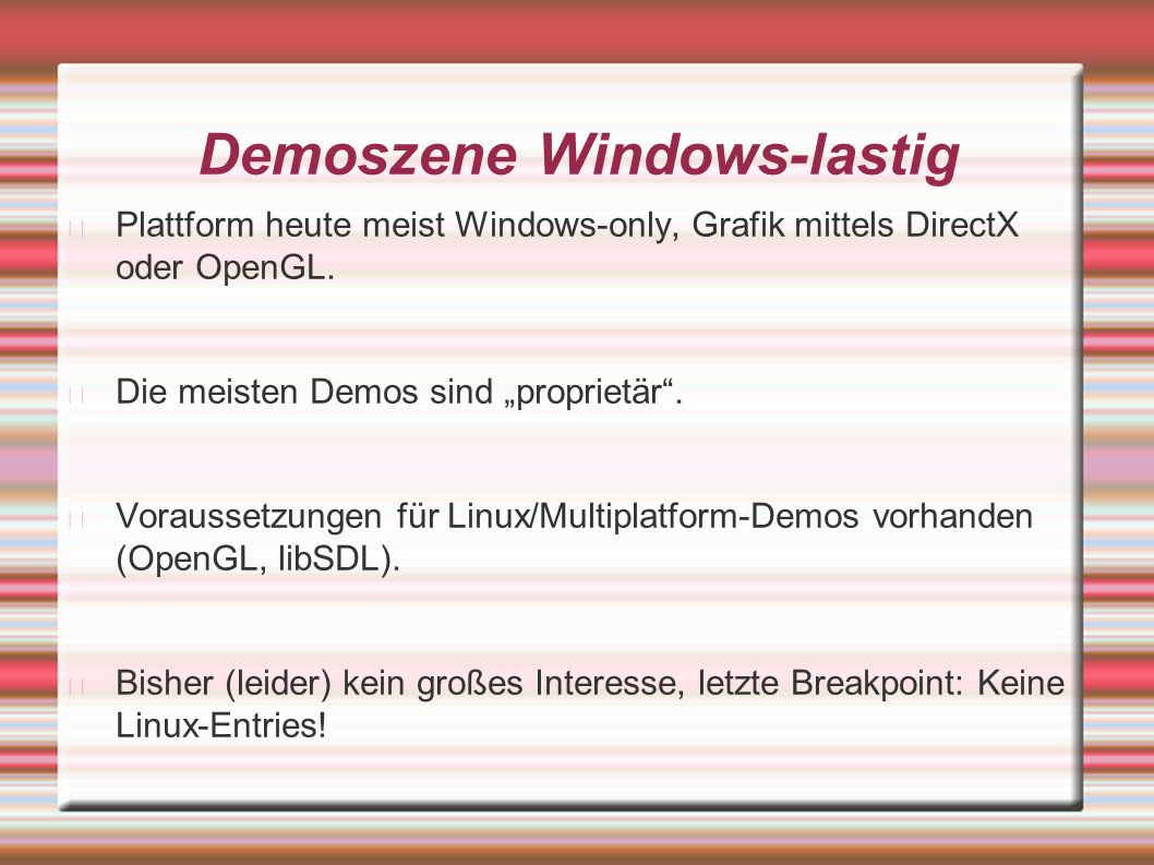 Demoszene Windows-lastig Plattform heute meist Windows-only, Grafik mittels DirectX oder OpenGL.