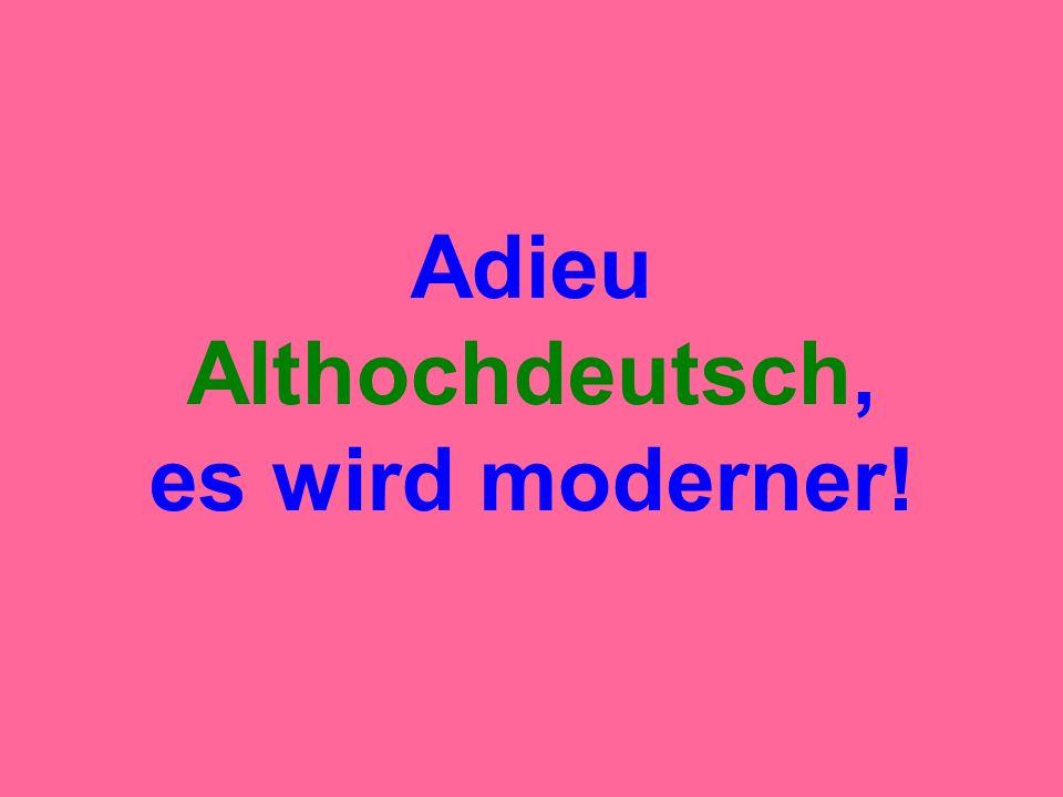 Adieu Althochdeutsch, es wird moderner!