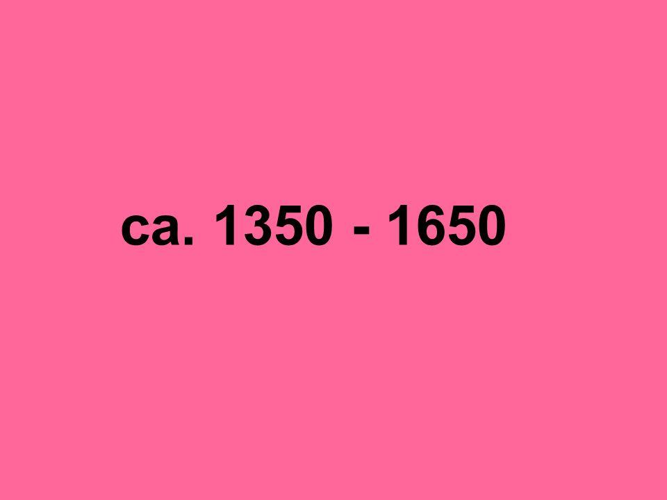 ca. 1350 - 1650