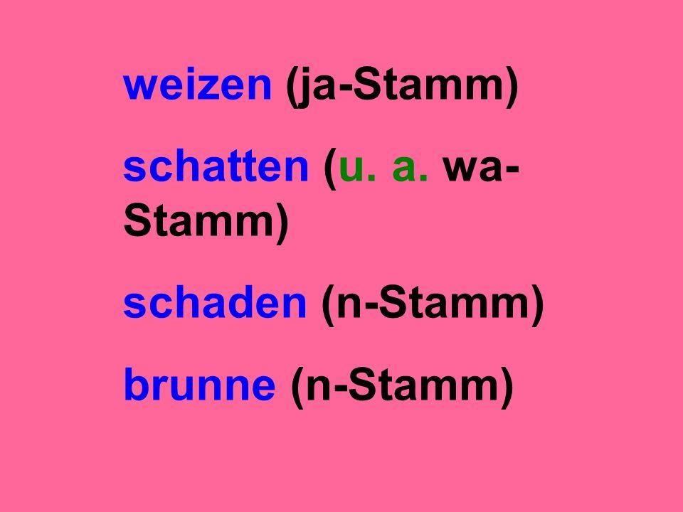 weizen (ja-Stamm) schatten (u. a. wa- Stamm) schaden (n-Stamm) brunne (n-Stamm)