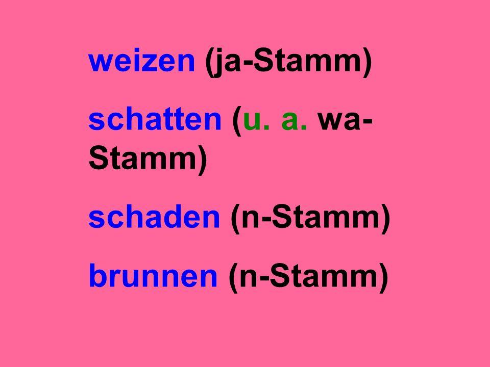 weizen (ja-Stamm) schatten (u. a. wa- Stamm) schaden (n-Stamm) brunnen (n-Stamm)