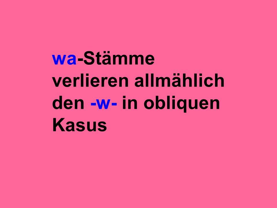 wa-Stämme verlieren allmählich den -w- in obliquen Kasus