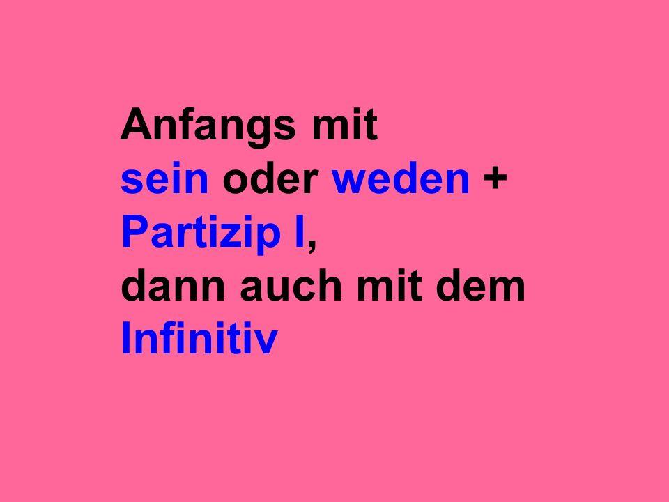 Anfangs mit sein oder weden + Partizip I, dann auch mit dem Infinitiv