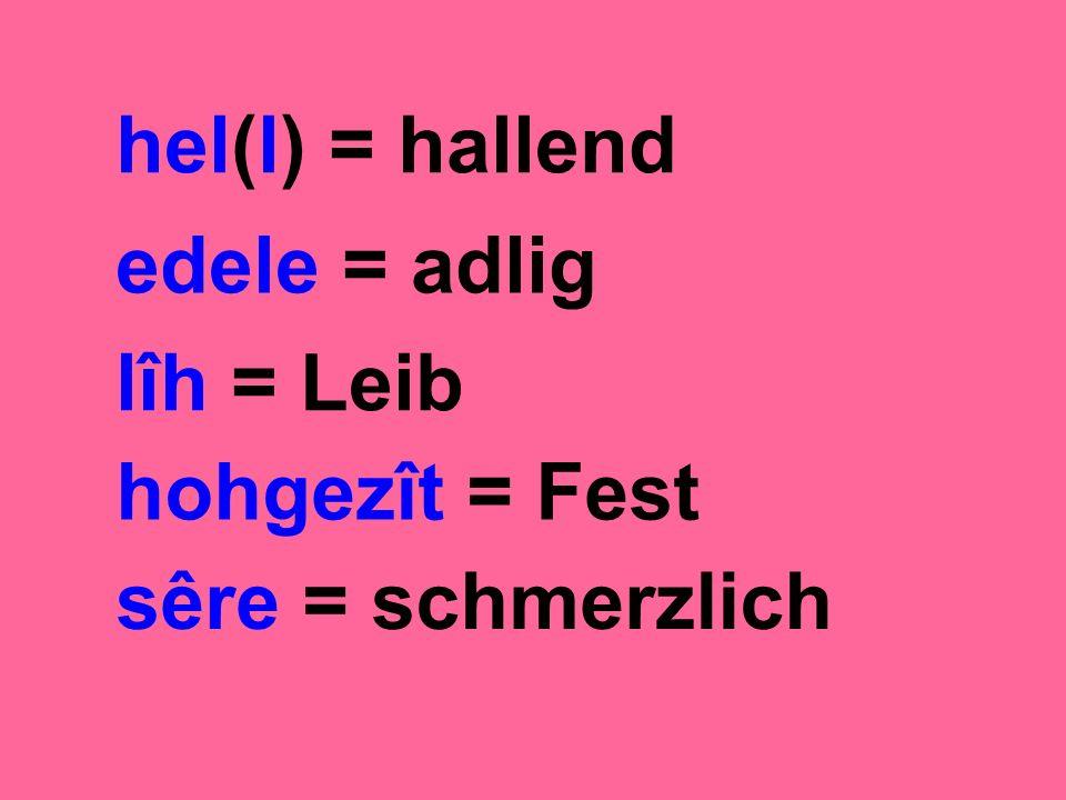 hel(l) = hallend edele = adlig lîh = Leib hohgezît = Fest sêre = schmerzlich