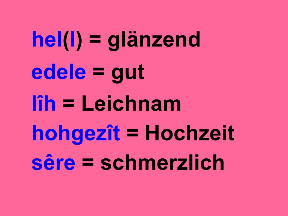 hel(l) = glänzend edele = gut lîh = Leichnam hohgezît = Hochzeit sêre = schmerzlich