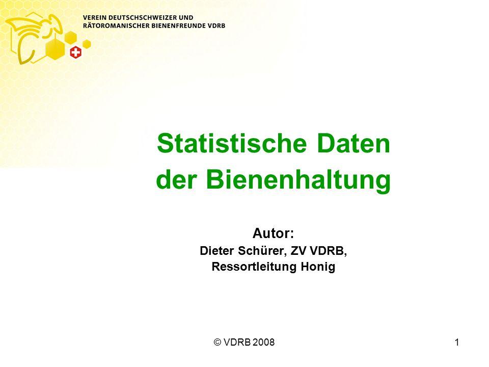 © VDRB 20081 Statistische Daten der Bienenhaltung Autor: Dieter Schürer, ZV VDRB, Ressortleitung Honig