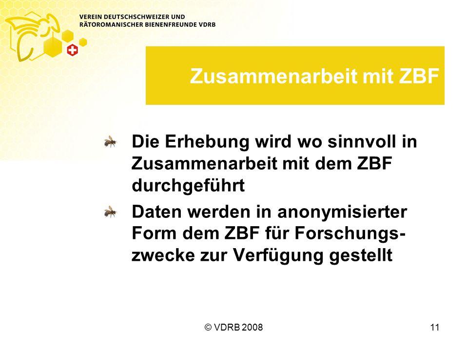© VDRB 200811 Zusammenarbeit mit ZBF Die Erhebung wird wo sinnvoll in Zusammenarbeit mit dem ZBF durchgeführt Daten werden in anonymisierter Form dem ZBF für Forschungs- zwecke zur Verfügung gestellt