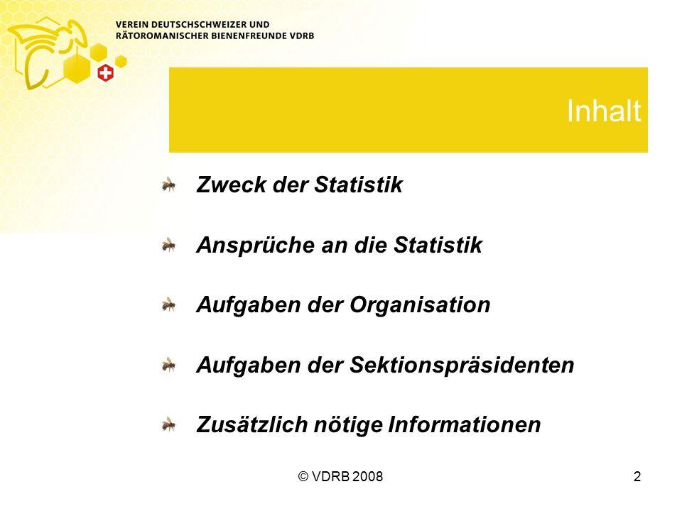 © VDRB 20082 Inhalt Zweck der Statistik Ansprüche an die Statistik Aufgaben der Organisation Aufgaben der Sektionspräsidenten Zusätzlich nötige Informationen