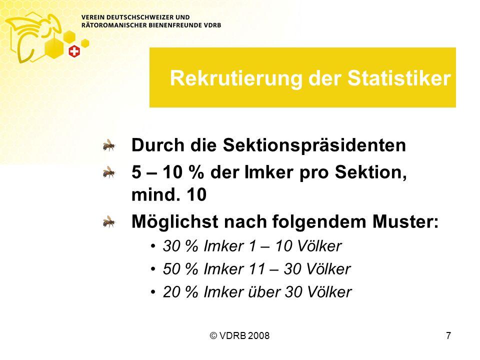 © VDRB 20087 Rekrutierung der Statistiker Durch die Sektionspräsidenten 5 – 10 % der Imker pro Sektion, mind.