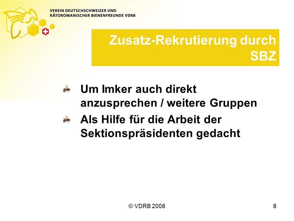 © VDRB 20088 Zusatz-Rekrutierung durch SBZ Um Imker auch direkt anzusprechen / weitere Gruppen Als Hilfe für die Arbeit der Sektionspräsidenten gedacht