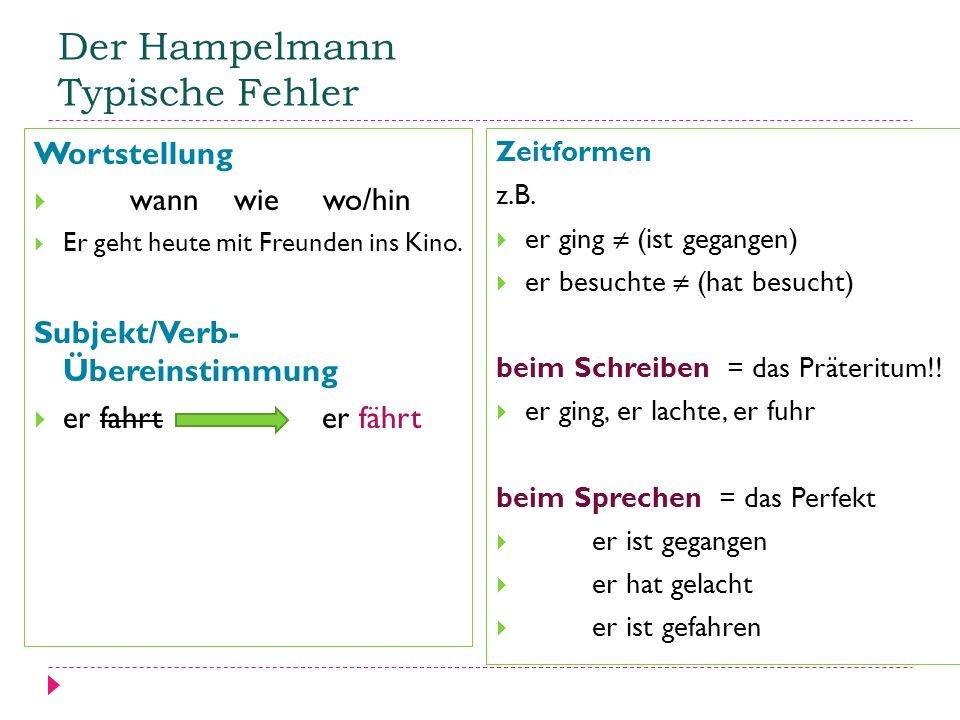 Der Hampelmann Typische Fehler Wortstellung  wann wie wo/hin  Er geht heute mit Freunden ins Kino. Subjekt/Verb- Übereinstimmung  er fahrt er fährt