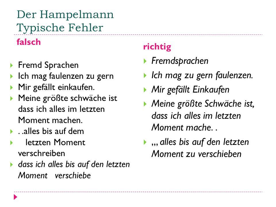 Der Hampelmann Typische Fehler falsch richtig  Fremd Sprachen  Ich mag faulenzen zu gern  Mir gefällt einkaufen.  Meine größte schwäche ist dass i