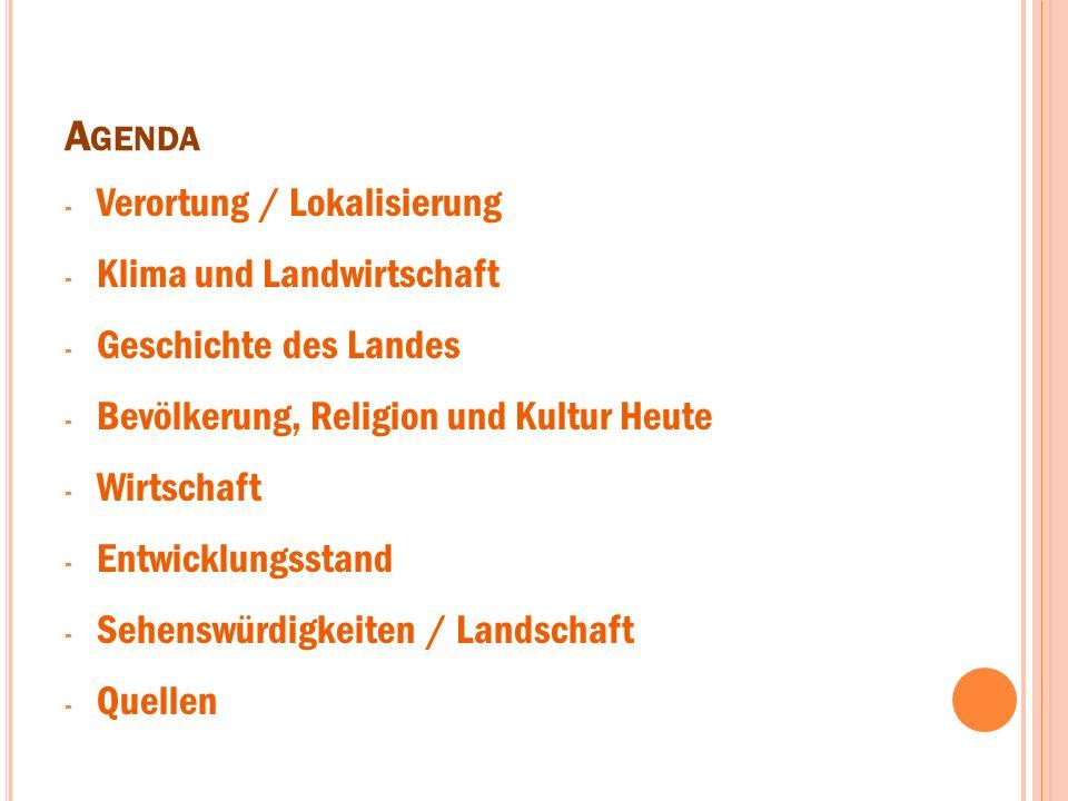 A GENDA - Verortung / Lokalisierung - Klima und Landwirtschaft - Geschichte des Landes - Bevölkerung, Religion und Kultur Heute - Wirtschaft - Entwick