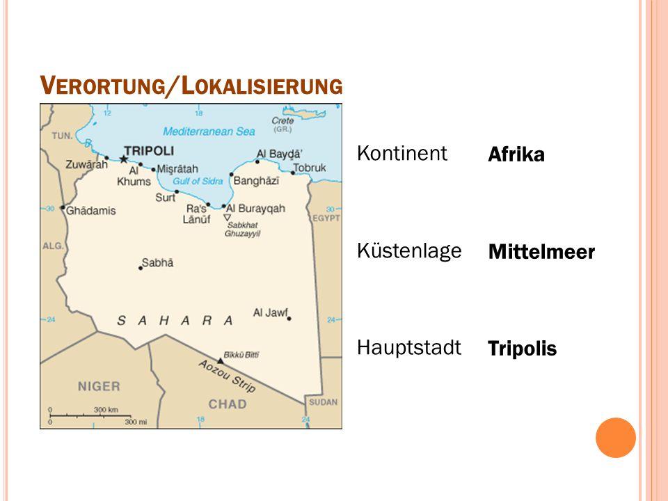 V ERORTUNG /L OKALISIERUNG Kontinent Küstenlage Hauptstadt Afrika Mittelmeer Tripolis