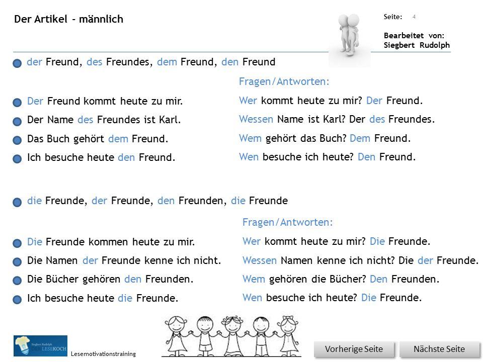 Übungsart: Seite: Bearbeitet von: Siegbert Rudolph Lesemotivationstraining Der Artikel - männlich der Freund, des Freundes, dem Freund, den Freund Der Freund kommt heute zu mir.