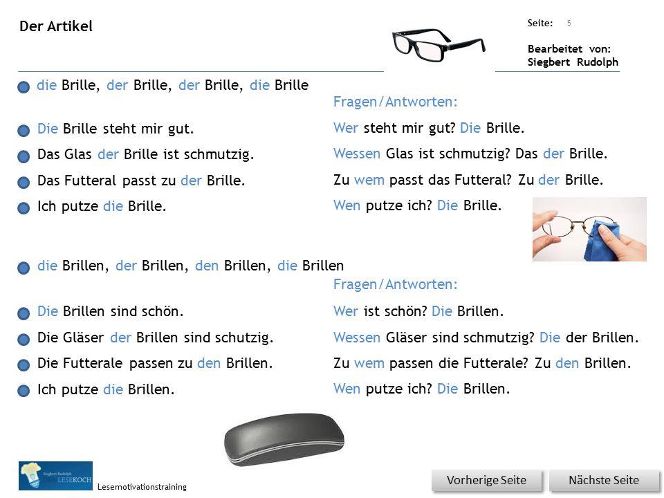 Übungsart: Seite: Bearbeitet von: Siegbert Rudolph Lesemotivationstraining Der Artikel die Brille, der Brille, der Brille, die Brille Die Brille steht mir gut.