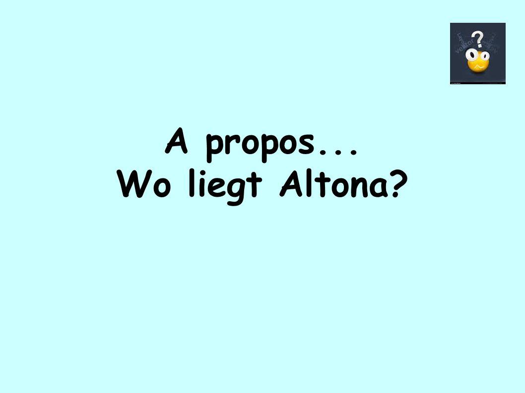 A propos... Wo liegt Altona?