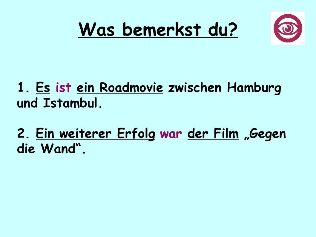 """Was bemerkst du? 1. Es ist ein Roadmovie zwischen Hamburg und Istambul. 2. Ein weiterer Erfolg war der Film """"Gegen die Wand""""."""