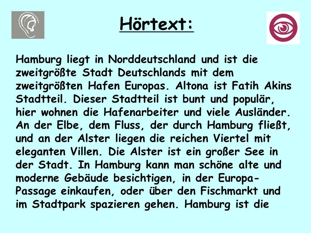 Hörtext: Hamburg liegt in Norddeutschland und ist die zweitgrößte Stadt Deutschlands mit dem zweitgrößten Hafen Europas. Altona ist Fatih Akins Stadtt