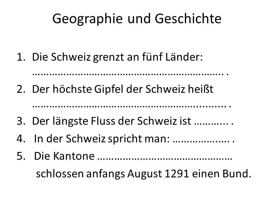 Geographie und Geschichte 1.Die Schweiz grenzt an fünf Länder: …………………………………………………………...