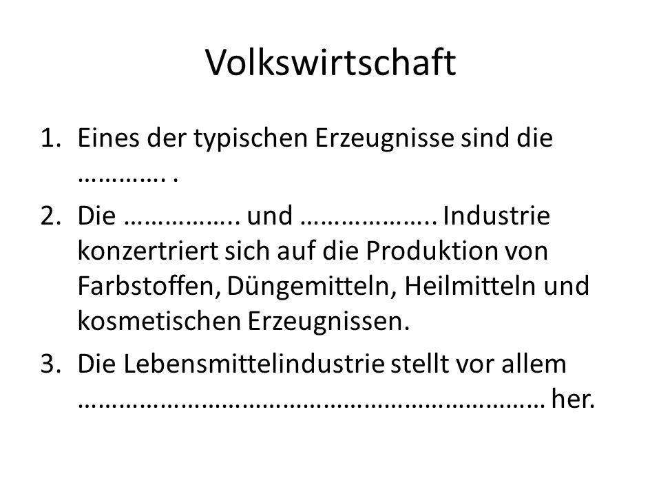Volkswirtschaft 1.Eines der typischen Erzeugnisse sind die …………..