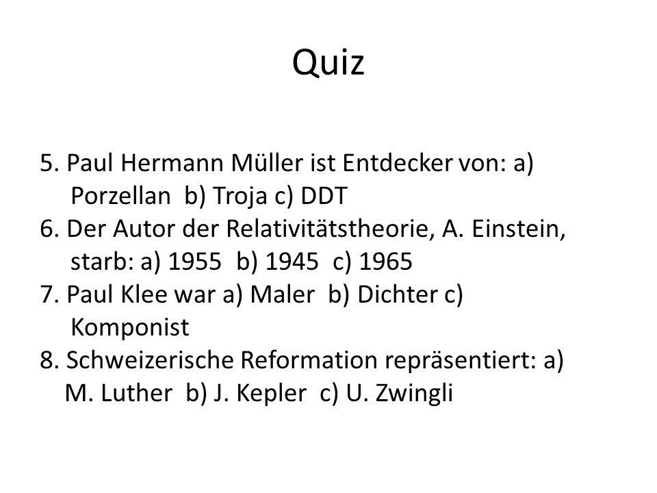 Quiz 5. Paul Hermann Müller ist Entdecker von: a) Porzellan b) Troja c) DDT 6.