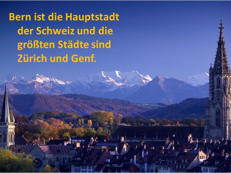 Bern ist die Hauptstadt der Schweiz und die größten Städte sind Zürich und Genf. Das Bern
