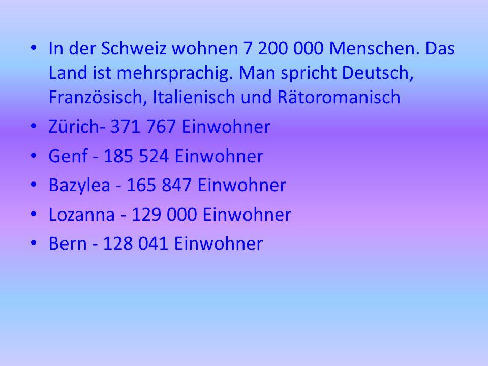 In der Schweiz wohnen 7 200 000 Menschen. Das Land ist mehrsprachig. Man spricht Deutsch, Französisch, Italienisch und Rätoromanisch Zürich- 371 767 E