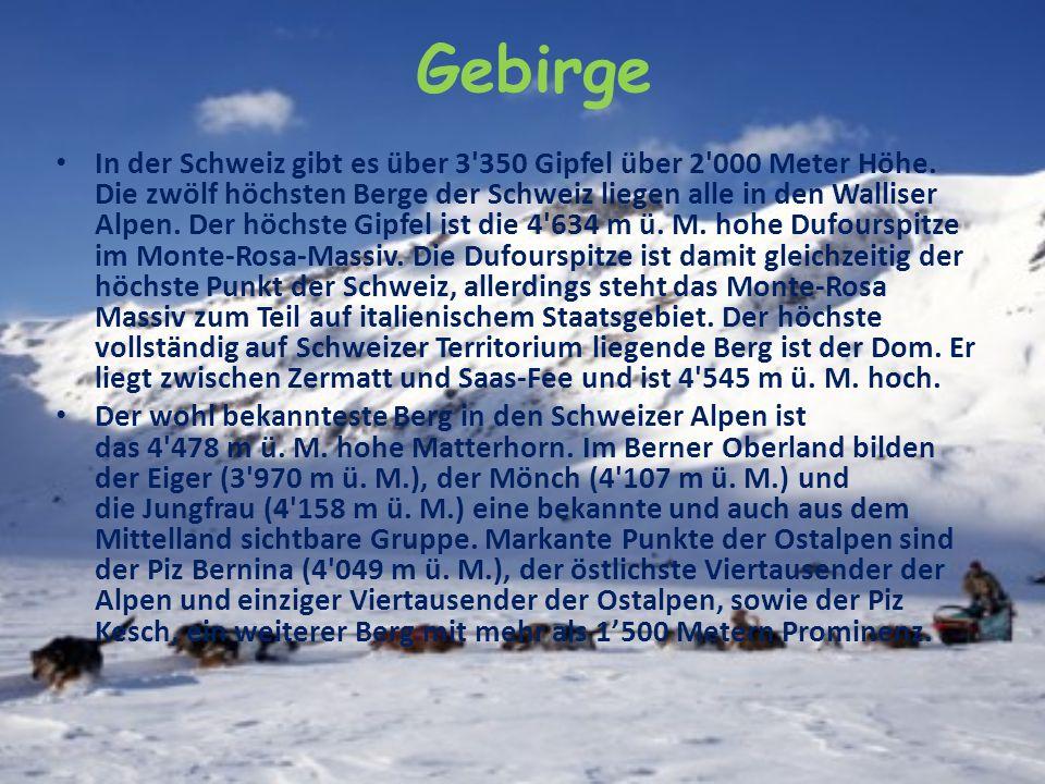 Gebirge In der Schweiz gibt es über 3'350 Gipfel über 2'000 Meter Höhe. Die zwölf höchsten Berge der Schweiz liegen alle in den Walliser Alpen. Der hö