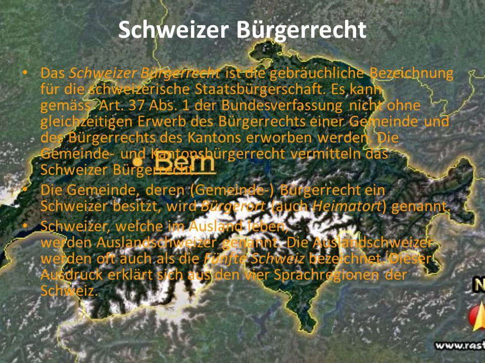 Schweizer Bürgerrecht Das Schweizer Bürgerrecht ist die gebräuchliche Bezeichnung für die schweizerische Staatsbürgerschaft. Es kann gemäss Art. 37 Ab