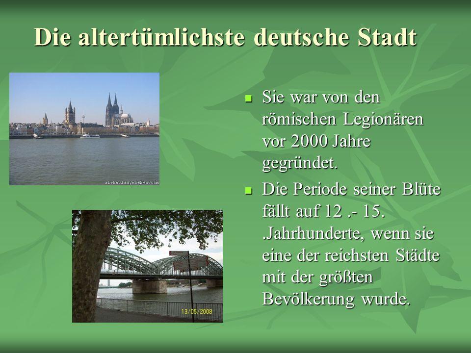 Die altertümlichste deutsche Stadt Sie war von den römischen Legionären vor 2000 Jahre gegründet. Sie war von den römischen Legionären vor 2000 Jahre