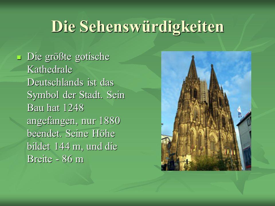 Die Sehenswürdigkeiten Die größte gotische Kathedrale Deutschlands ist das Symbol der Stadt. Sein Bau hat 1248 angefangen, nur 1880 beendet. Seine Höh
