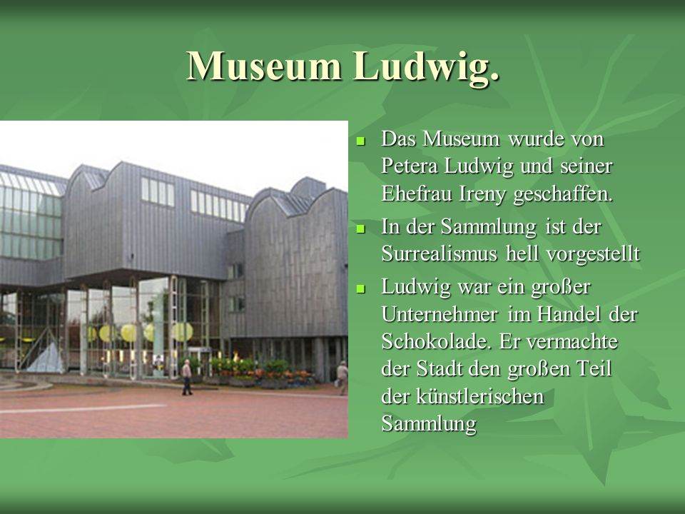 Museum Ludwig. Das Museum wurde von Petera Ludwig und seiner Ehefrau Ireny geschaffen. Das Museum wurde von Petera Ludwig und seiner Ehefrau Ireny ges