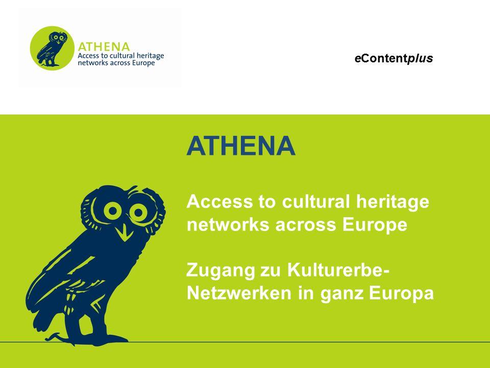 eContentplus ATHENA Access to cultural heritage networks across Europe Zugang zu Kulturerbe- Netzwerken in ganz Europa