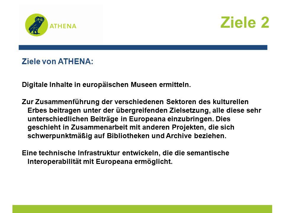 Ziele 2 Ziele von ATHENA: Digitale Inhalte in europäischen Museen ermitteln.