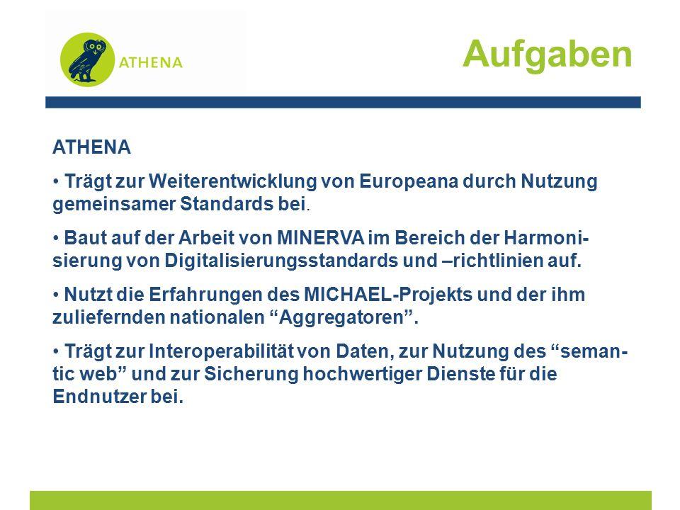 Aufgaben ATHENA Trägt zur Weiterentwicklung von Europeana durch Nutzung gemeinsamer Standards bei.