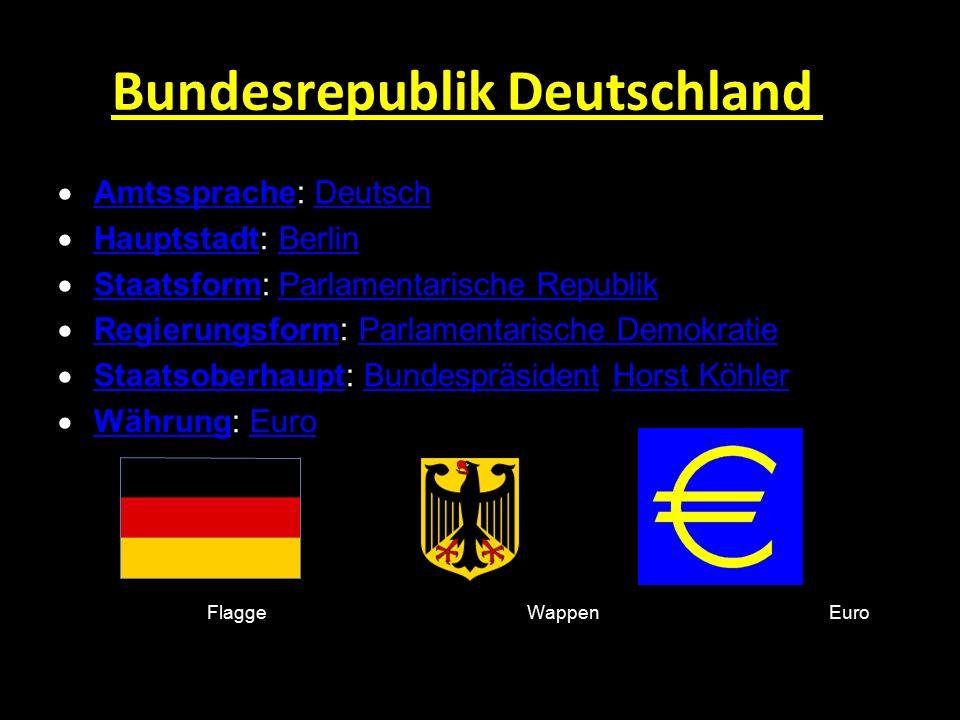 Bundesrepublik Deutschland  Amtssprache: Deutsch AmtsspracheDeutsch  Hauptstadt: Berlin HauptstadtBerlin  Staatsform: Parlamentarische Republik Sta
