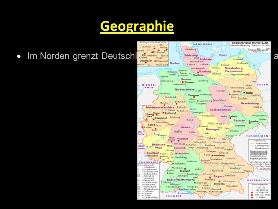 Geographie  Im Norden grenzt Deutschland an Dänemark, im Nordosten an Polen, im Osten an Tschechien, im Südosten an Österreich, im Süden an die Schwe