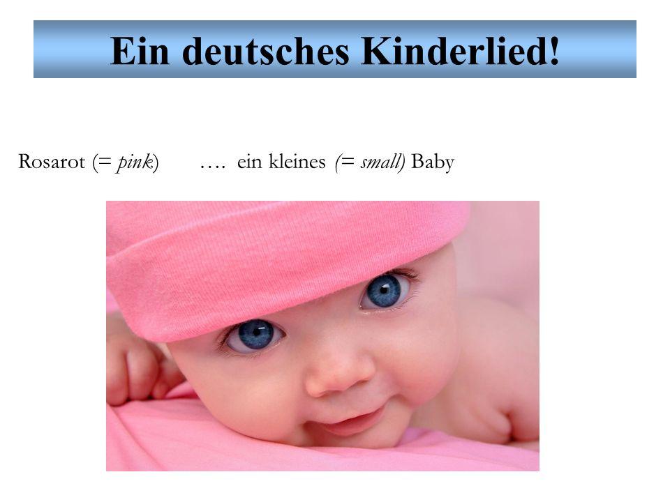 Ein deutsches Kinderlied! Rosarot (= pink) …. ein kleines (= small) Baby