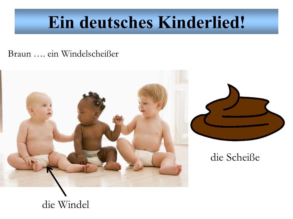 Ein deutsches Kinderlied! Braun …. ein Windelscheißer die Windel die Scheiße