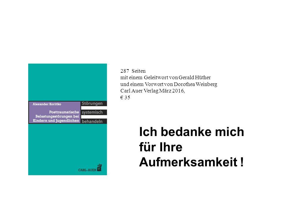 287 Seiten mit einem Geleitwort von Gerald Hüther und einem Vorwort von Dorothea Weinberg Carl Auer Verlag März 2016, € 35 Ich bedanke mich für Ihre Aufmerksamkeit !