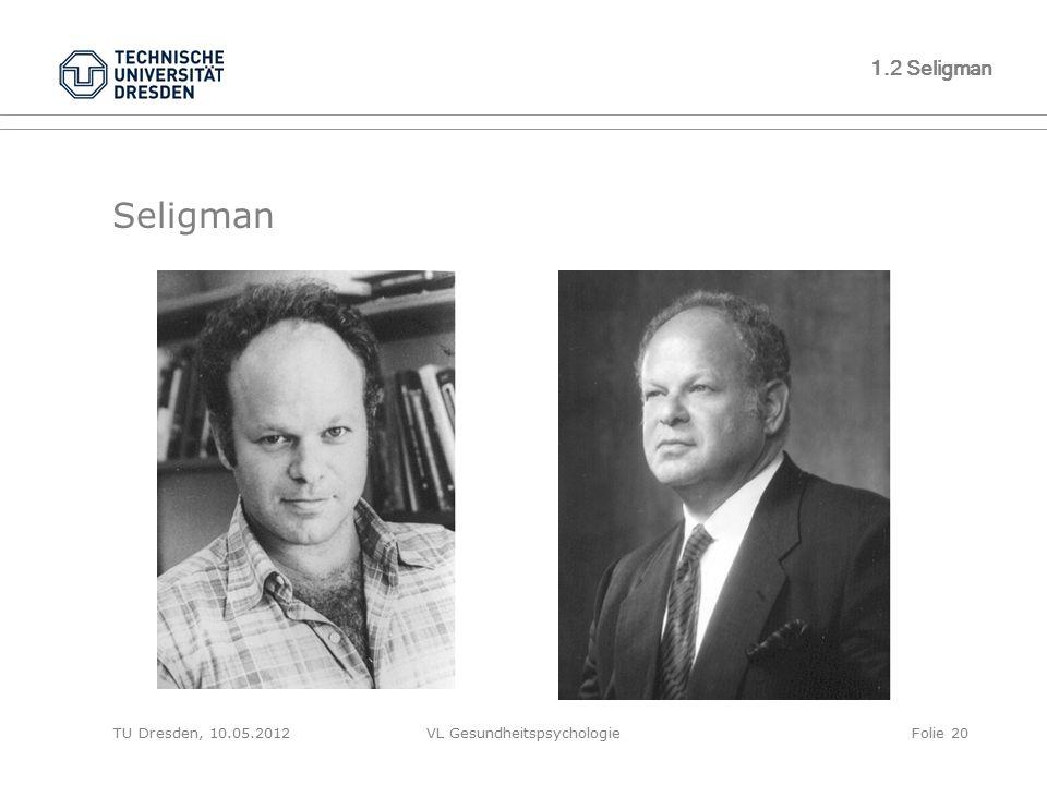 TU Dresden, 10.05.2012VL GesundheitspsychologieFolie 20 1.2 Seligman Seligman