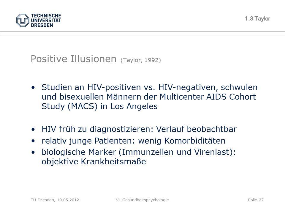 TU Dresden, 10.05.2012VL GesundheitspsychologieFolie 27 1.3 Taylor Positive Illusionen (Taylor, 1992) Studien an HIV-positiven vs. HIV-negativen, schw